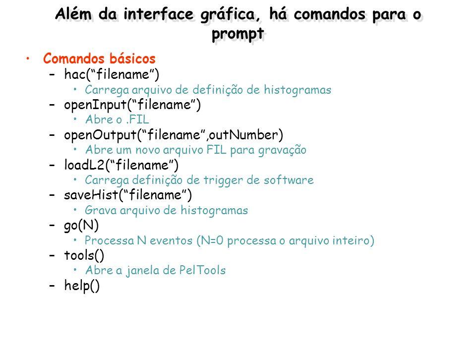 Além da interface gráfica, há comandos para o prompt Comandos básicos –hac(filename) Carrega arquivo de definição de histogramas –openInput(filename)