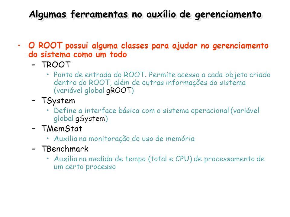 Algumas ferramentas no auxílio de gerenciamento O ROOT possui alguma classes para ajudar no gerenciamento do sistema como um todo –TROOT Ponto de entr