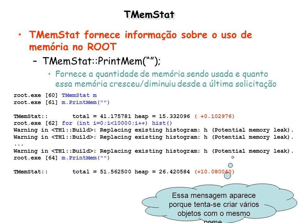 Essa mensagem aparece porque tenta-se criar vários objetos com o mesmo nome. TMemStat TMemStat fornece informação sobre o uso de memória no ROOT –TMem