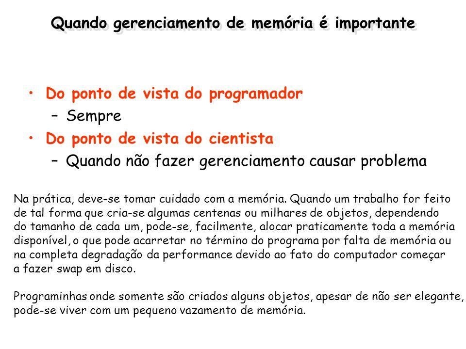 Quando gerenciamento de memória é importante Do ponto de vista do programador –Sempre Do ponto de vista do cientista –Quando não fazer gerenciamento c