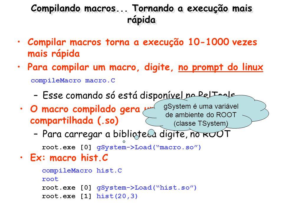 Caso 2: o usuário controla o número de histogramas Vamos fazer direito –Cada objeto possui um nome distinto –A função retorna um ponteiro do objeto criado TH1F* hist(int index) { TString nome = hist ; nome+=index; // cria um histograma cujo nome é histxxxx TH1F *h = new TH1F(nome,nome,50,0,10); return h; // retorna o ponteiro do objeto recem criado } Houve aumento da memória utilizada......mas o usuário tem controle sobre ela root.exe [6] for(int i =0;i<10000;i++) delete hist[i] root.exe [7] m.PrintMem( ) TMemStat:: total = 46.007812 heap = 10.920744 (-11.173224) root.exe [1] TH1F *hist[10000] root.exe [2] TMemStat m; root.exe [3] m.PrintMem( ) TMemStat:: total = 35.144531 heap = 10.863632 (+10.863632) root.exe [4] for(int i =0;i<10000;i++) hist[i] = hist(i) root.exe [5] m.PrintMem( ) TMemStat:: total = 46.007812 heap = 22.093968 (+11.230336)