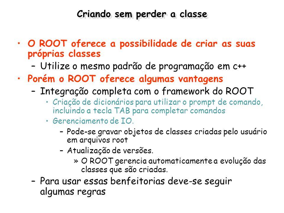 Criando sem perder a classe O ROOT oferece a possibilidade de criar as suas próprias classes –Utilize o mesmo padrão de programação em c++ Porém o ROO