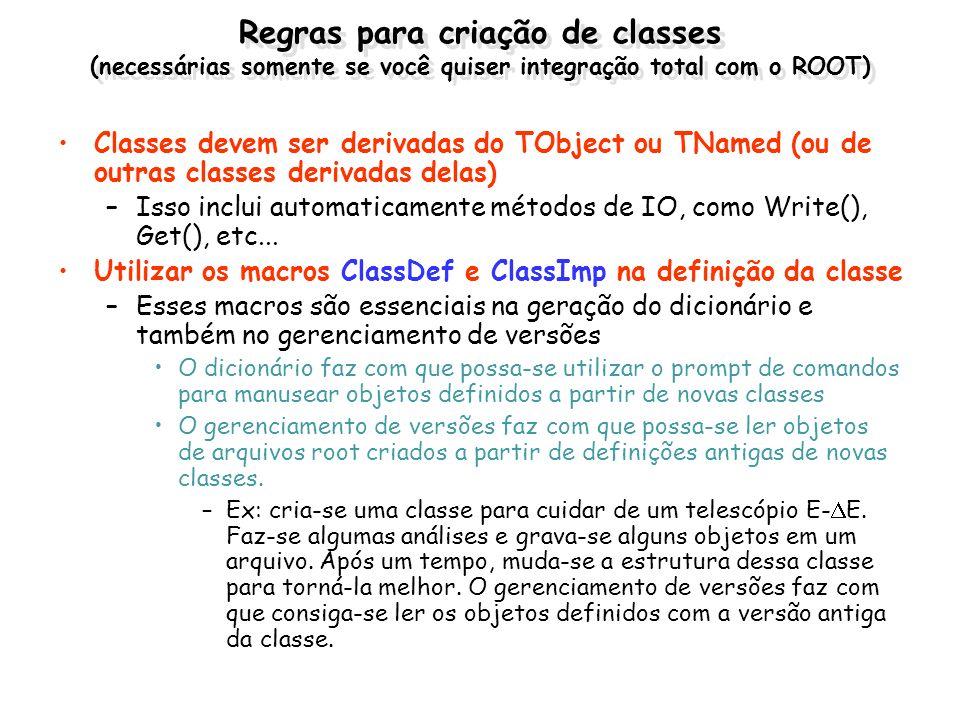 Exemplo #include TObject.h class TTeste: public TObject { public: TTeste(); virtual ~TTeste(); ClassDef(TTeste,1) }; TTeste.h #include TTeste.h #include using namespace std; ClassImp(TTeste) TTeste::TTeste() { cout << Esse é o construtor <<endl; } TTeste::~TTeste() { cout << Esse é o destrutor <<endl; } TTeste.cxx Versão da classe