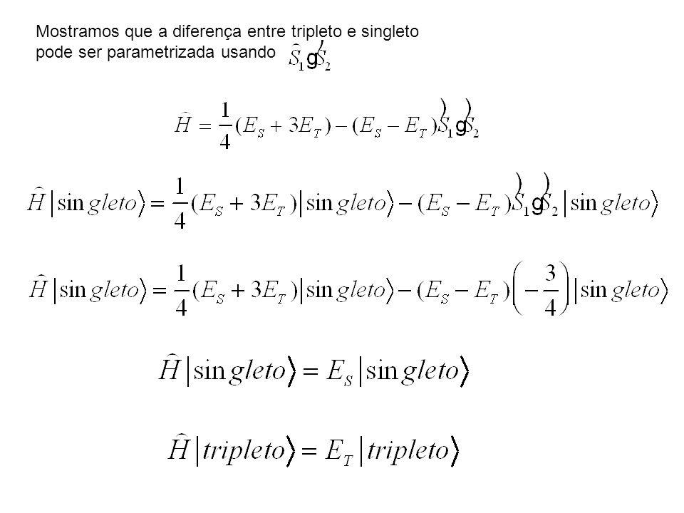 Mostramos que a diferença entre tripleto e singleto pode ser parametrizada usando
