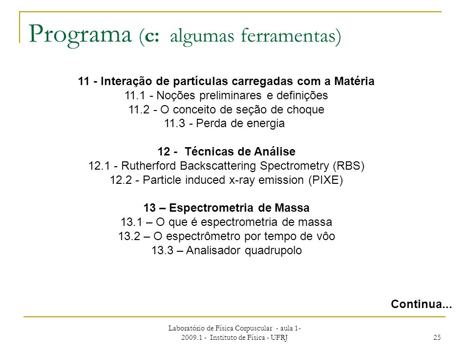 Laboratório de Física Corpuscular - aula 1- 2009.1 - Instituto de Física - UFRJ 25 Programa (c: algumas ferramentas) Continua... 11 - Interação de par
