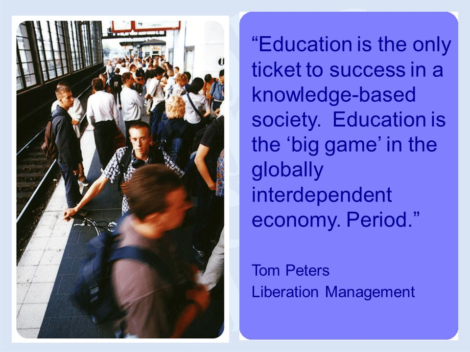 Education is the only ticket to success in a knowledge-based society.