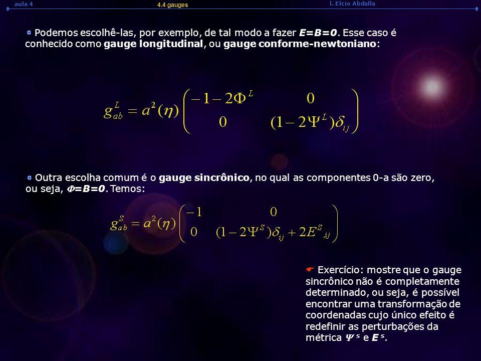l. Elcio Abdalla aula 4 Podemos escolhê-las, por exemplo, de tal modo a fazer E=B=0. Esse caso é conhecido como gauge longitudinal, ou gauge conforme-