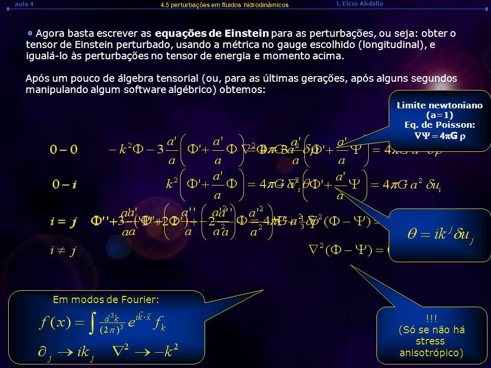 l. Elcio Abdalla aula 4 4.5 perturbações em fluidos hidrodinâmicos Agora basta escrever as equações de Einstein para as perturbações, ou seja: obter o