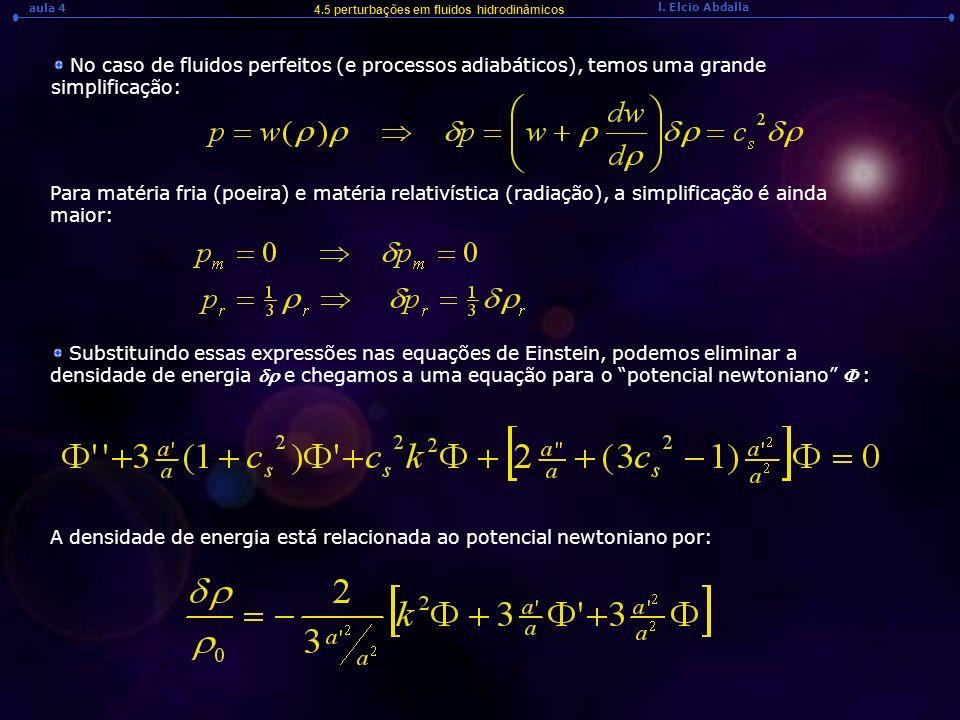 l. Elcio Abdalla aula 4 4.5 perturbações em fluidos hidrodinâmicos No caso de fluidos perfeitos (e processos adiabáticos), temos uma grande simplifica