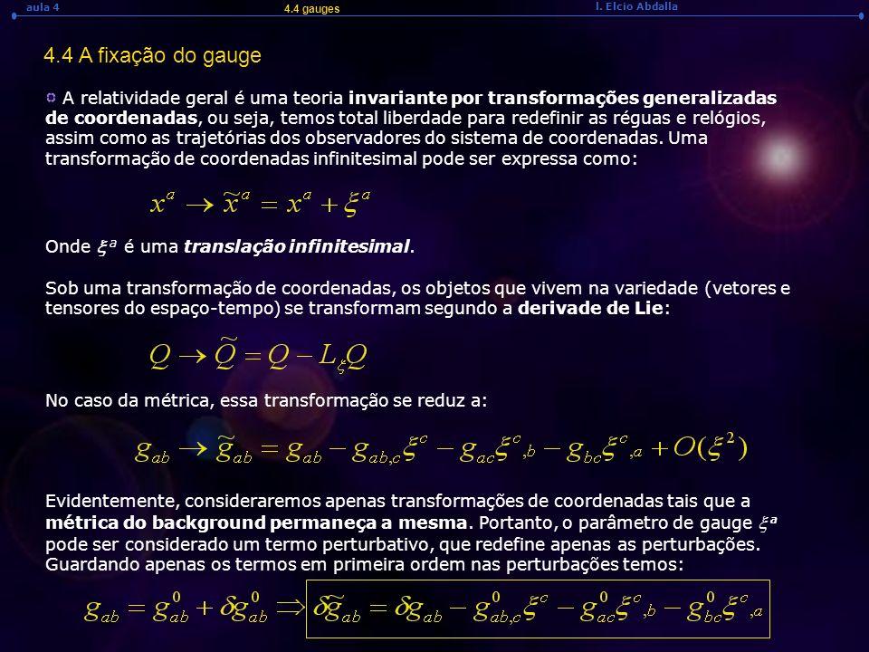 l. Elcio Abdalla aula 4 4.4 gauges 4.4 A fixação do gauge A relatividade geral é uma teoria invariante por transformações generalizadas de coordenadas