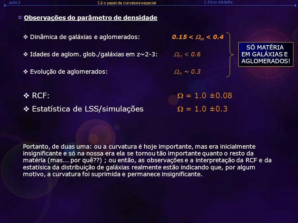 l. Elcio Abdalla aula 3 Observações do parâmetro de densidade Idades de aglom. glob./galáxias em z~2-3: m < 0.6 RCF: = 1.0 ±0.08 Dinâmica de galáxias