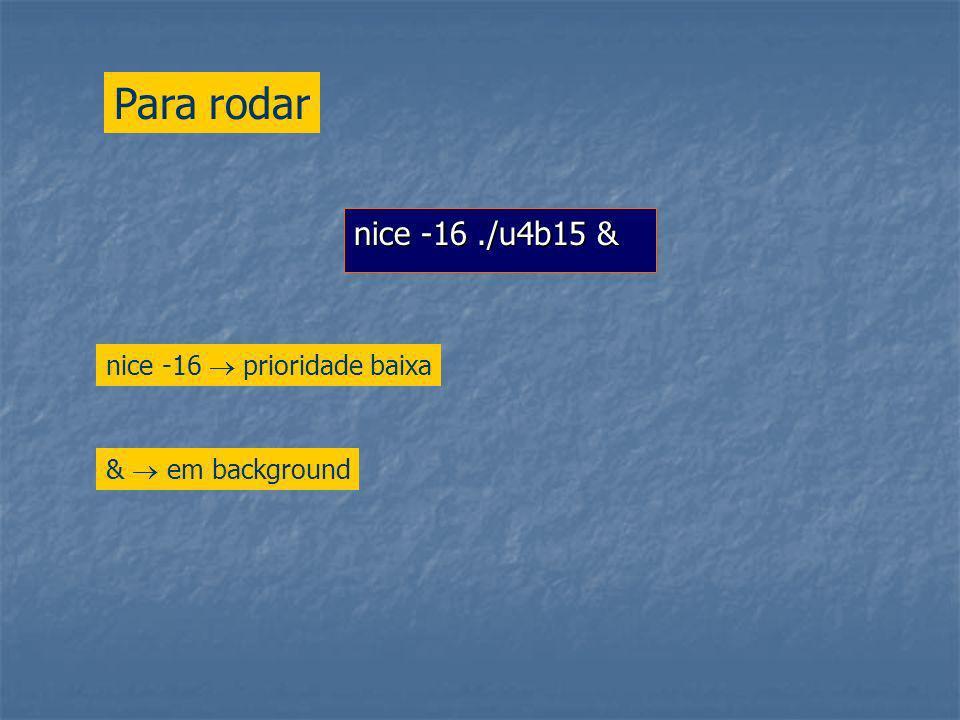 nice -16./u4b15 & Para rodar & em background nice -16 prioridade baixa