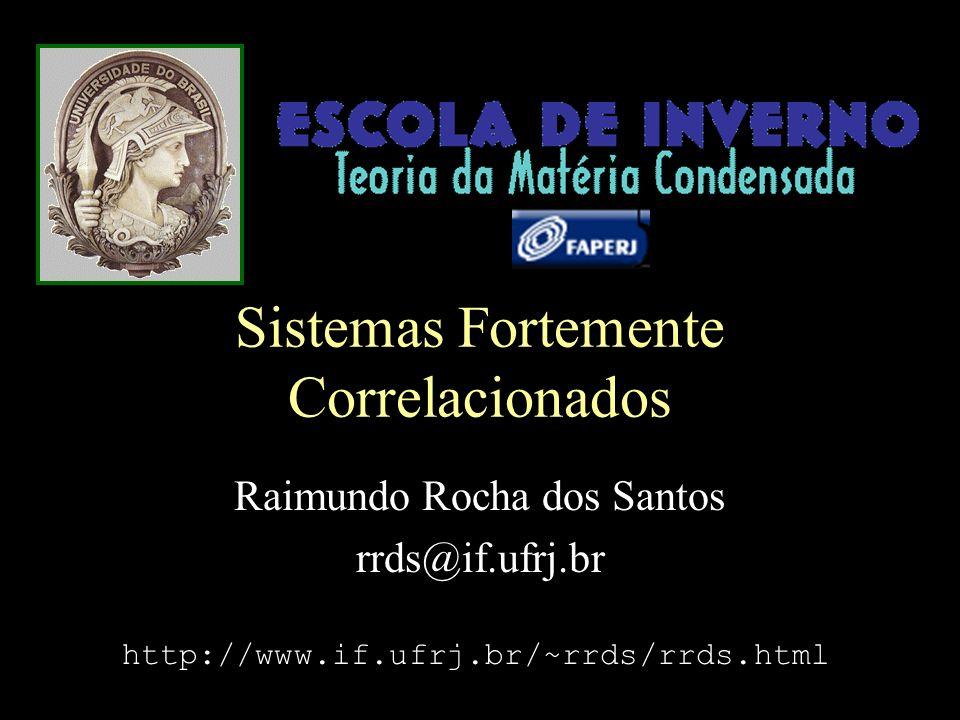 Sistemas Fortemente Correlacionados Raimundo Rocha dos Santos rrds@if.ufrj.br http://www.if.ufrj.br/~rrds/rrds.html