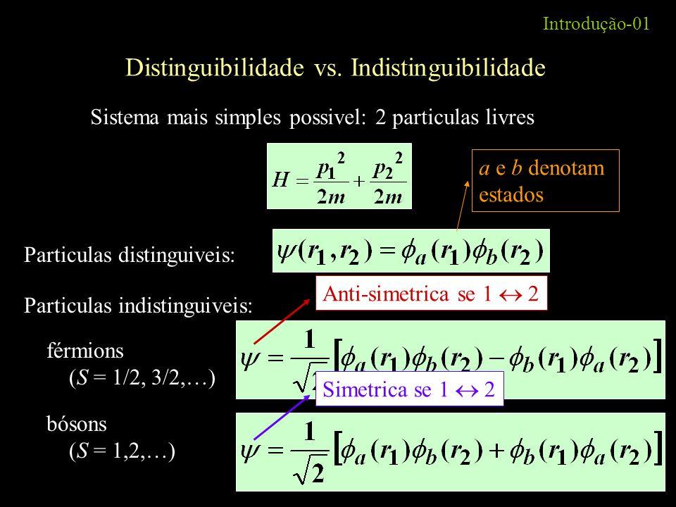 Introdução-01 Particulas indistinguiveis: Distinguibilidade vs. Indistinguibilidade Particulas distinguiveis: Sistema mais simples possivel: 2 particu
