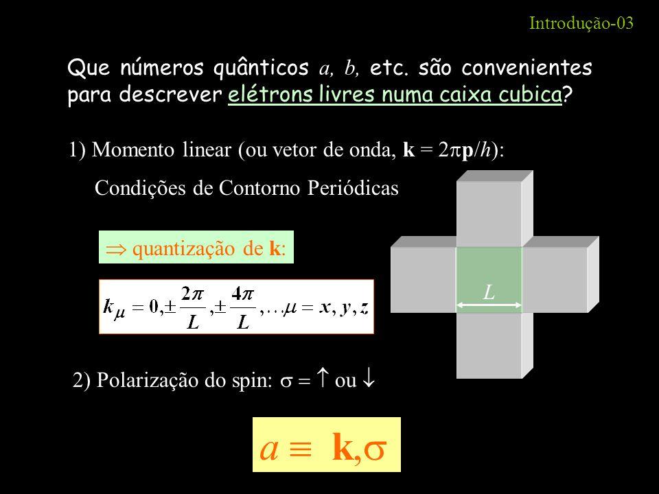 Introdução-03 Que números quânticos a, b, etc. são convenientes para descrever elétrons livres numa caixa cubica? 1) Momento linear (ou vetor de onda,