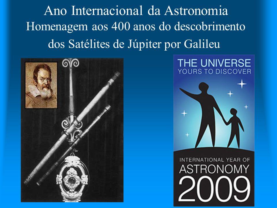 Ano Internacional da Astronomia Homenagem aos 400 anos do descobrimento dos Satélites de Júpiter por Galileu