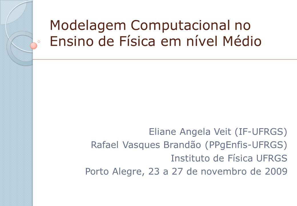 Modelagem Computacional no Ensino de Física em nível Médio Eliane Angela Veit (IF-UFRGS) Rafael Vasques Brandão (PPgEnfis-UFRGS) Instituto de Física U
