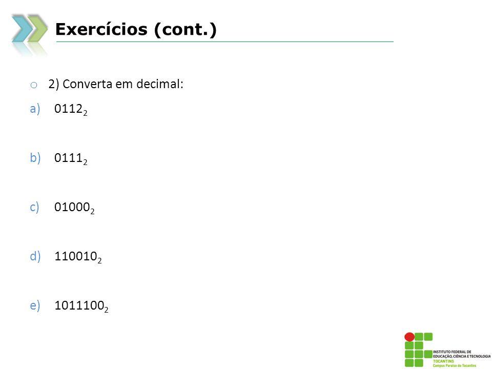 Exercícios (cont.) o 3) Converta em binário pelo método da subtração: a)29 10 b)300 10 c)255 10 d)128 10 e)2 10