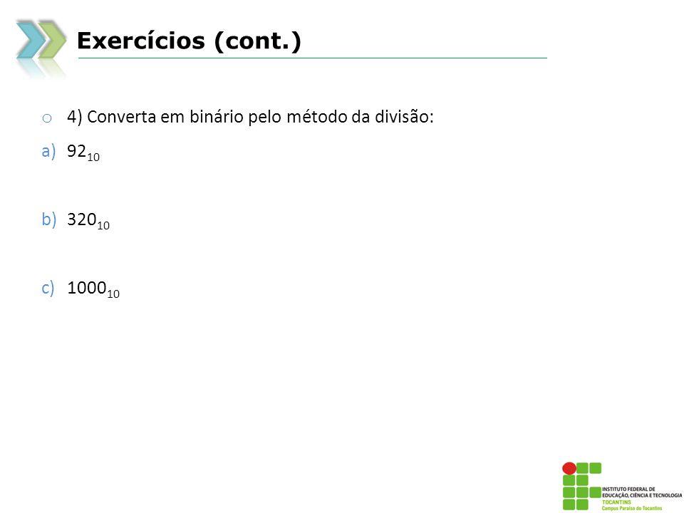 Exercícios (cont.) o 4) Converta em binário pelo método da divisão: a)92 10 b)320 10 c)1000 10