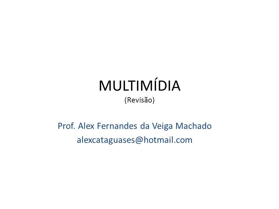 Prof. Alex Fernandes da Veiga Machado alexcataguases@hotmail.com MULTIMÍDIA (Revisão) Bacharelado em Ciência da Computação