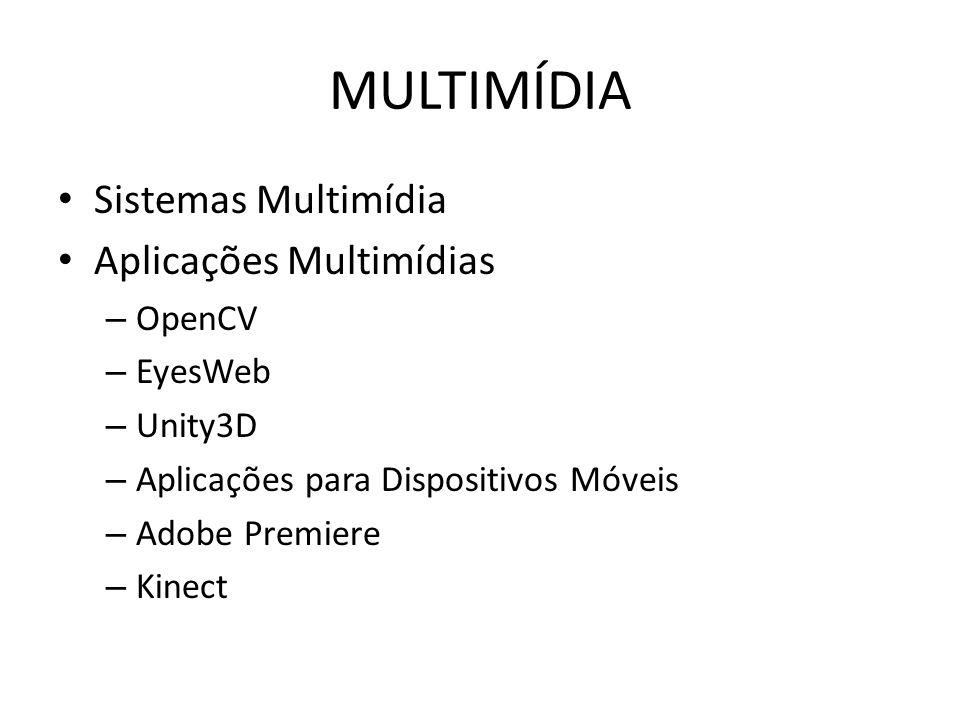MULTIMÍDIA Sistemas Multimídia Aplicações Multimídias – OpenCV – EyesWeb – Unity3D – Aplicações para Dispositivos Móveis – Adobe Premiere – Kinect
