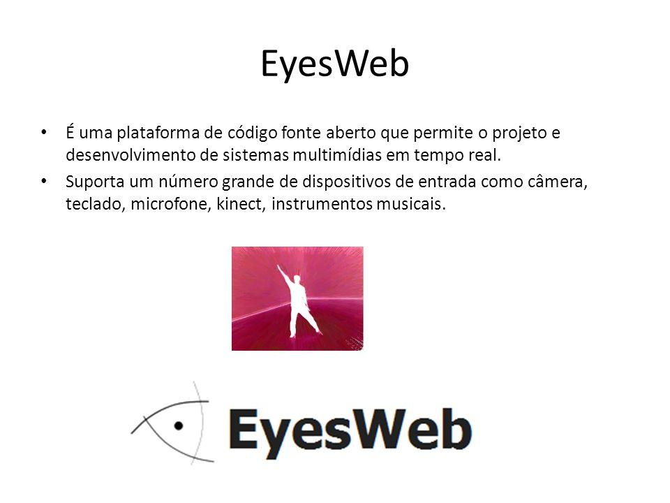 EyesWeb É uma plataforma de código fonte aberto que permite o projeto e desenvolvimento de sistemas multimídias em tempo real. Suporta um número grand