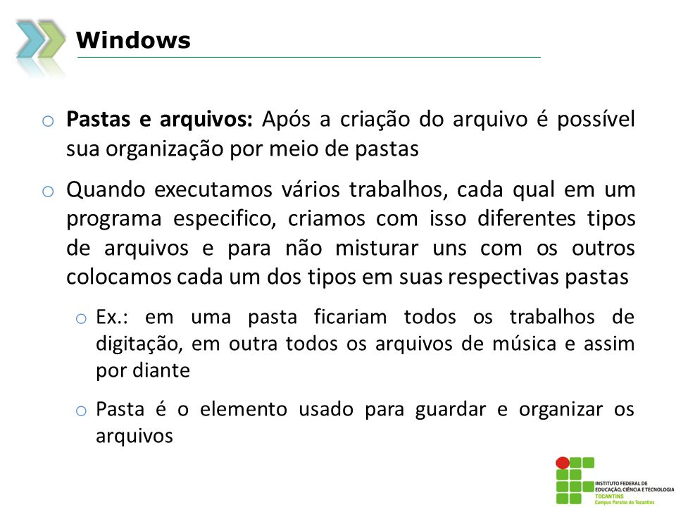 Windows o Pastas e arquivos: Após a criação do arquivo é possível sua organização por meio de pastas o Quando executamos vários trabalhos, cada qual e