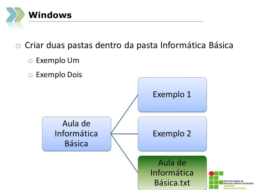 Windows o Criar duas pastas dentro da pasta Informática Básica o Exemplo Um o Exemplo Dois Aula de Informática Básica Exemplo 1Exemplo 2 Aula de Infor
