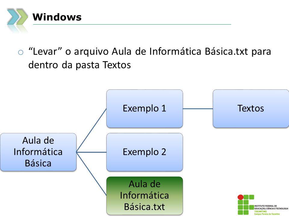 Windows o Levar o arquivo Aula de Informática Básica.txt para dentro da pasta Textos Aula de Informática Básica Exemplo 1TextosExemplo 2 Aula de Informática Básica.txt