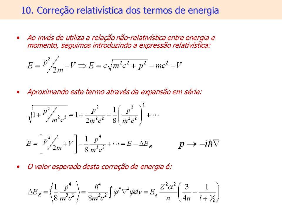 10. Correção relativística dos termos de energia Ao invés de utiliza a relação não-relativística entre energia e momento, seguimos introduzindo a expr
