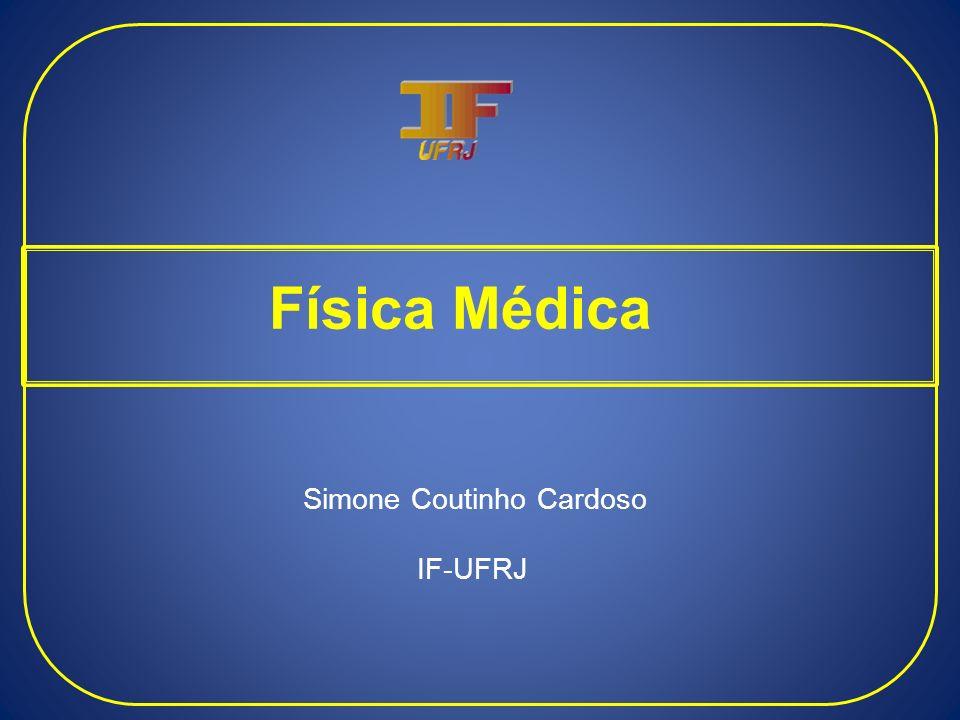 Física Médica Simone Coutinho Cardoso IF-UFRJ