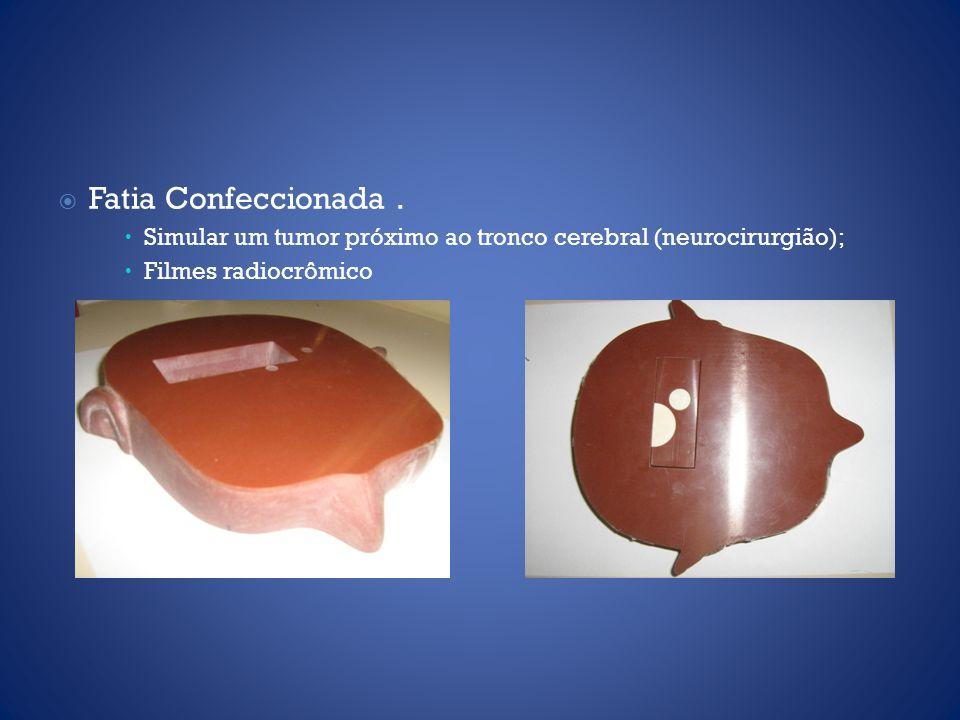 Fatia Confeccionada. Simular um tumor próximo ao tronco cerebral (neurocirurgião); Filmes radiocrômico