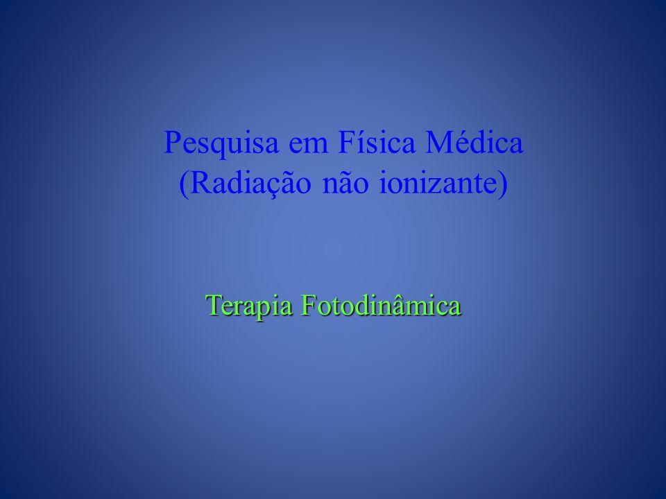 Pesquisa em Física Médica (Radiação não ionizante) Terapia Fotodinâmica