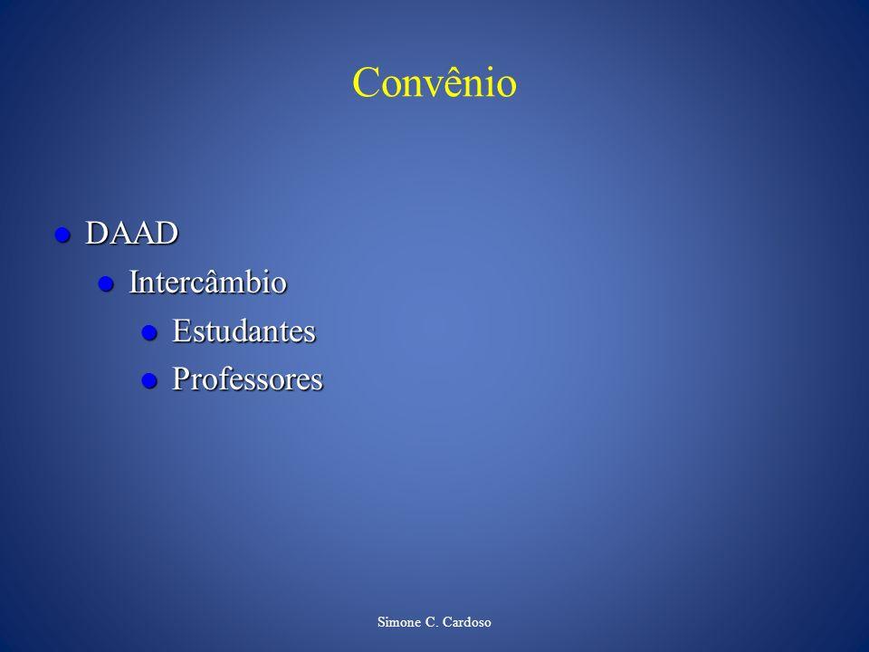 Simone C. Cardoso Convênio DAAD DAAD Intercâmbio Intercâmbio Estudantes Estudantes Professores Professores