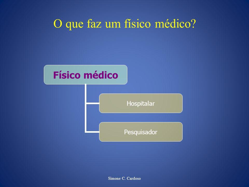 Simone C. Cardoso O que faz um físico médico? Físico médico Hospitalar Pesquisador
