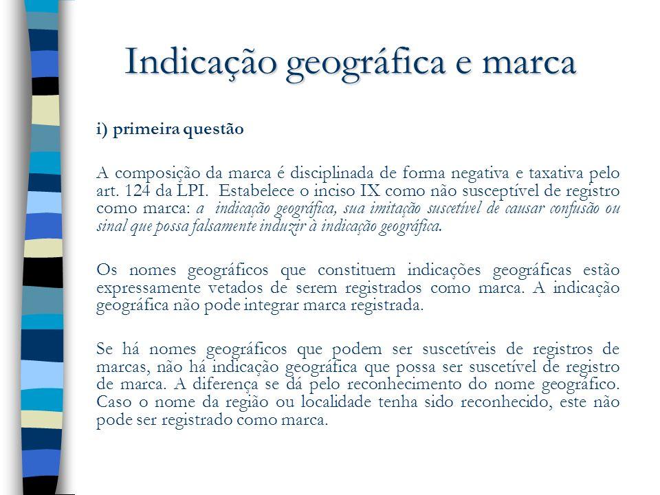 Indicação geográfica e marca i) primeira questão A composição da marca é disciplinada de forma negativa e taxativa pelo art. 124 da LPI. Estabelece o
