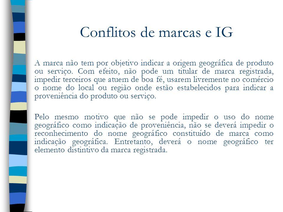 Conflitos de marcas e IG A marca não tem por objetivo indicar a origem geográfica de produto ou serviço. Com efeito, não pode um titular de marca regi