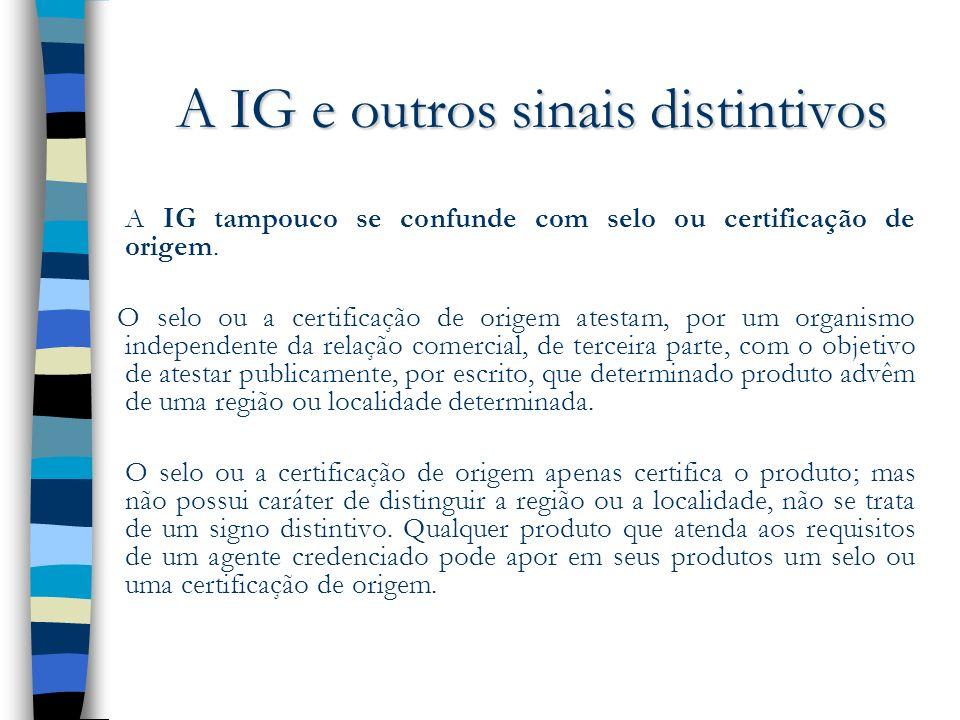 A IG e outros sinais distintivos A IG tampouco se confunde com selo ou certificação de origem. O selo ou a certificação de origem atestam, por um orga