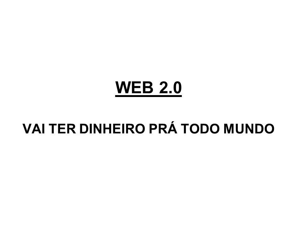 WEB 2.0 Especialistas usam esse termo para descrever o que se chama de segunda geração da WWW (World Wide Web).