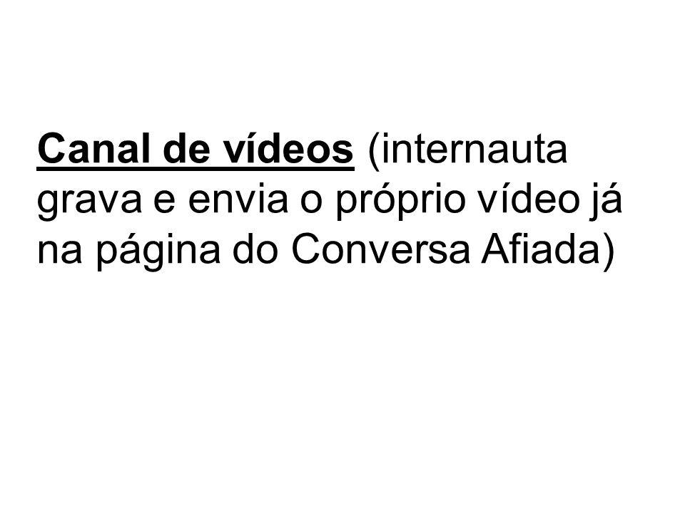 Canal de vídeos (internauta grava e envia o próprio vídeo já na página do Conversa Afiada)