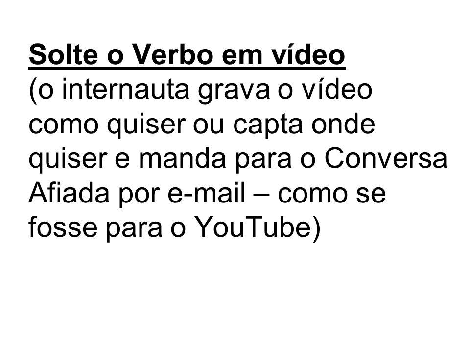 Solte o Verbo em vídeo (o internauta grava o vídeo como quiser ou capta onde quiser e manda para o Conversa Afiada por e-mail – como se fosse para o YouTube)