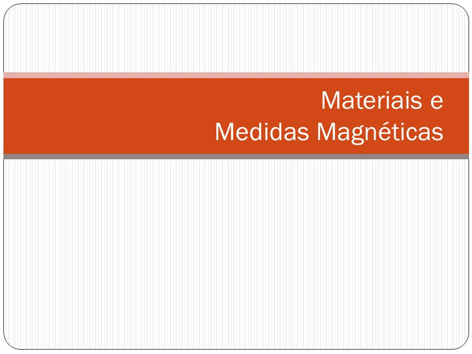 Materiais e Medidas Magnéticas
