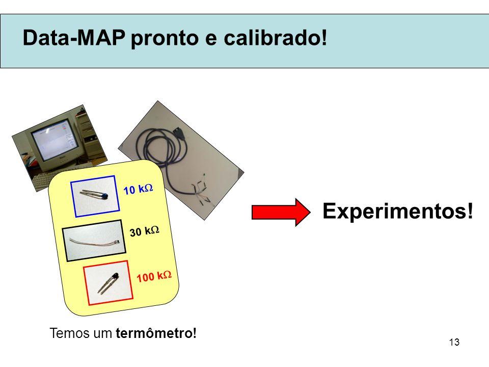 13 Data-MAP pronto e calibrado! Temos um termômetro! 10 k 30 k 100 k Experimentos!