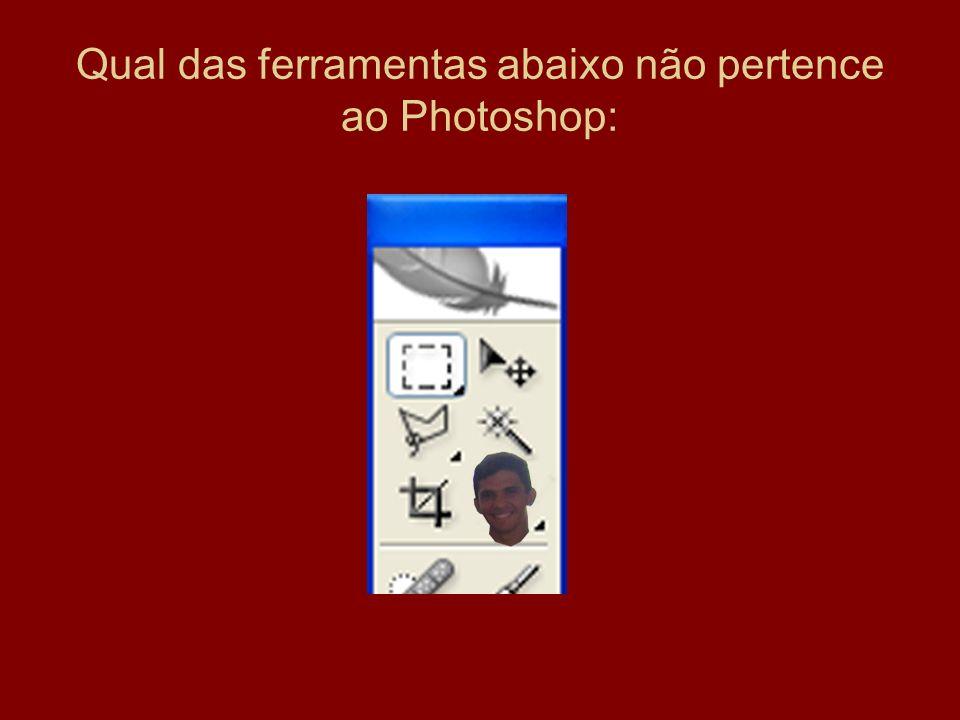 Qual das ferramentas abaixo não pertence ao Photoshop:
