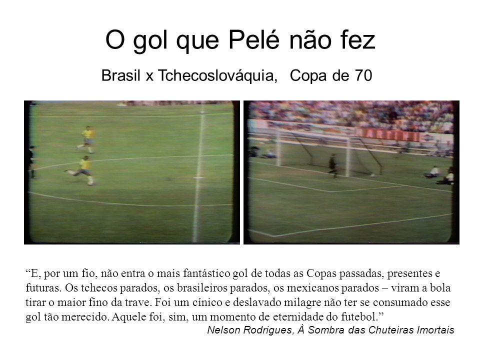 O gol que Pelé não fez Brasil x Tchecoslováquia, Copa de 70 E, por um fio, não entra o mais fantástico gol de todas as Copas passadas, presentes e fut