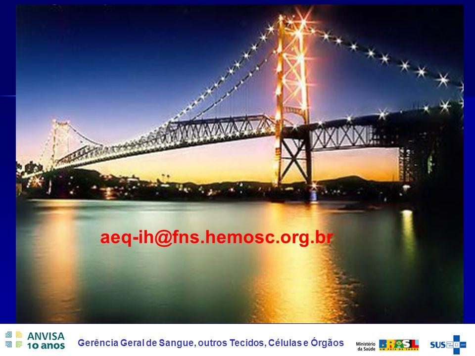 21 Gerência Geral de Sangue, outros Tecidos, Células e Órgãos aeq-ih@fns.hemosc.org.br