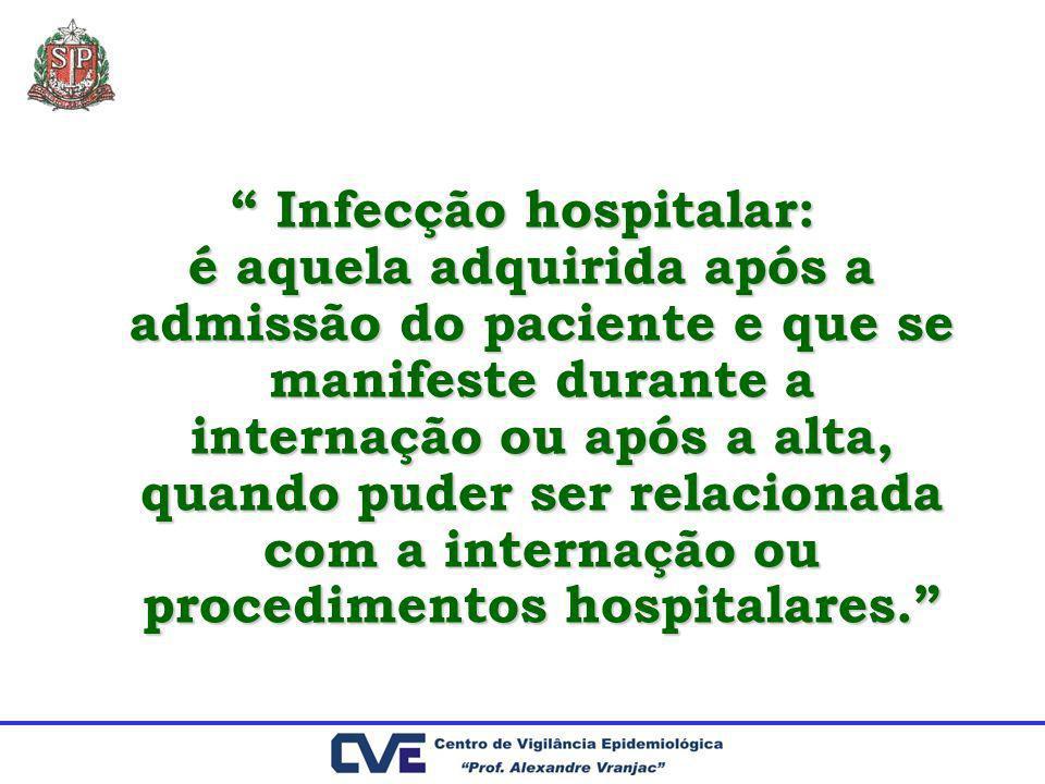 Infecção hospitalar: Infecção hospitalar: é aquela adquirida após a admissão do paciente e que se manifeste durante a internação ou após a alta, quand