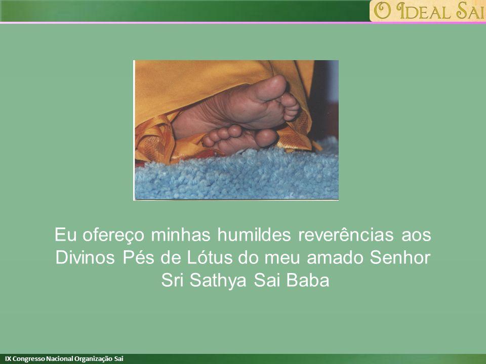 IX Congresso Nacional Organização Sai Eu ofereço minhas humildes reverências aos Divinos Pés de Lótus do meu amado Senhor Sri Sathya Sai Baba