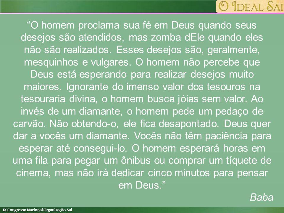 IX Congresso Nacional Organização Sai O homem proclama sua fé em Deus quando seus desejos são atendidos, mas zomba dEle quando eles não são realizados