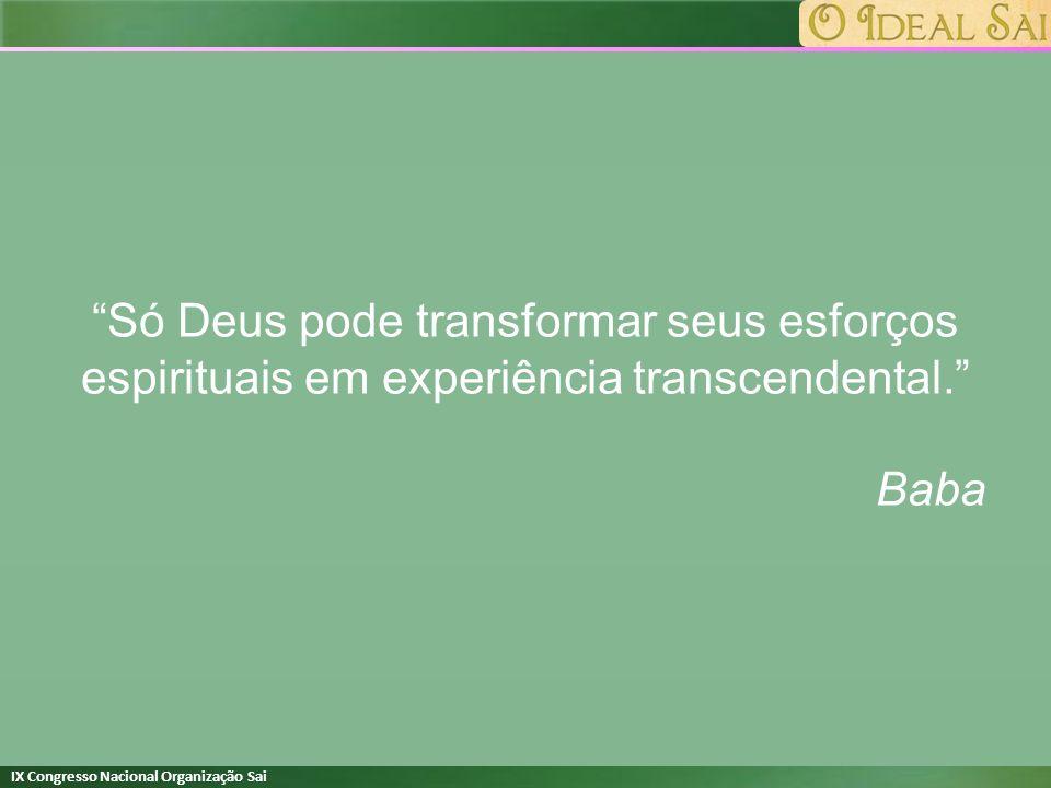 IX Congresso Nacional Organização Sai Só Deus pode transformar seus esforços espirituais em experiência transcendental. Baba